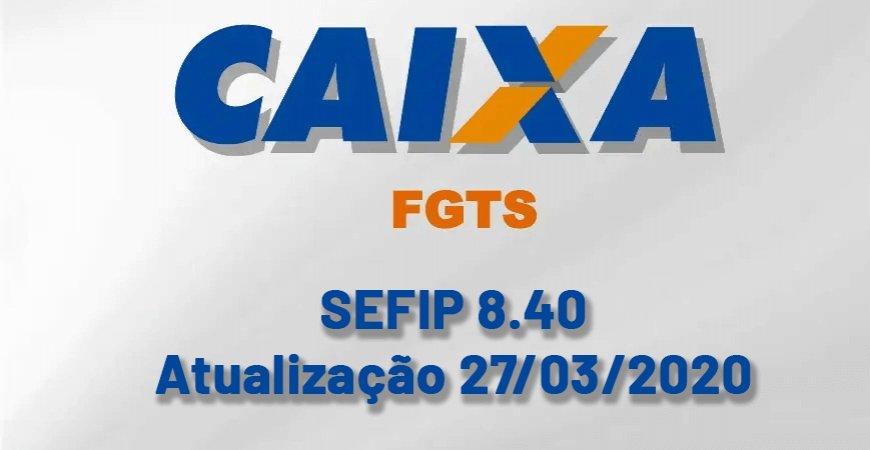 Disponível para Download nova versão da SEFIP 8.40 de 27/03/2020