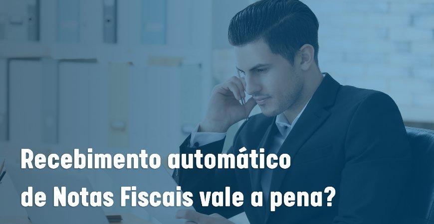 Pagar pelo recebimento automático de Notas Fiscais vale a pena?
