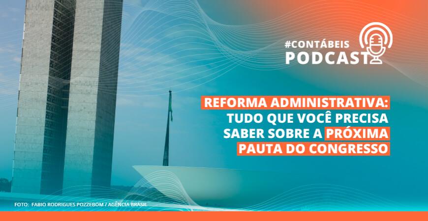 Podcast: Tudo que você precisa saber sobre a Reforma Administrativa
